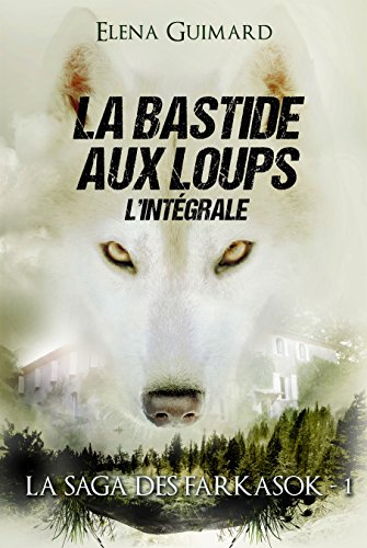 La Bastide aux loups - (L'intgrale) (Les Farkasok t. 1)