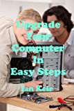 This book explains how to upgrade a computer or build a new computer in easy steps, the same as if a friend was talking through each action step by step. With each operation, it explains the things you need to check to ensure that there are no proble...