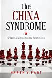 The China Syndrome : Grappling With An Uneasy Relationship