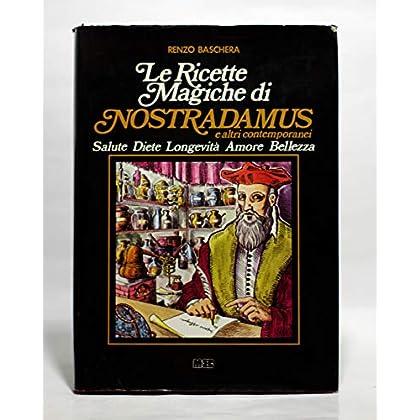Le Ricette Magiche Di Nostradamus E Altri Contemporanei. Salute, Diete, Longevità, Amore, Bellezza