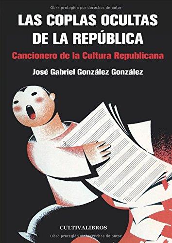 Las coplas ocultas de la República (Básica) por José Gabriel González González