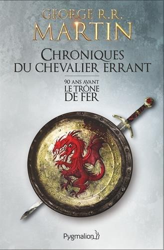 Chroniques du chevalier errant : 90 ans avant le Trône de Fer (Game of Thrones) par George R. R. Martin