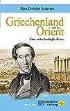 Griechenland und der Orient: Eine märchenhafte Reise - Hans Christian Andersen