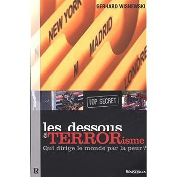 Les dessous du terrorisme (top secret) : Qui dirige le monde par la peur ?
