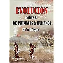 DE PRIMATES A HUMANOS (EVOLUCIÓN nº 3)