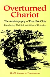 Overturned Chariot: The Autobiography Of Phan-boi-chau (Shaps Library Of Translations)