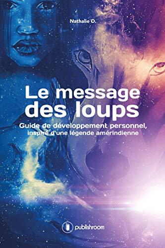 Le message des loups: Guide de développement personnel inspiré d'une légende amérindienne