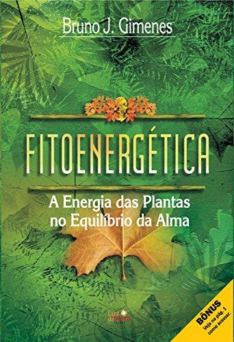 Fitoenergética: A Energia das Plantas no Equilíbrio da Alma (Portuguese Edition)