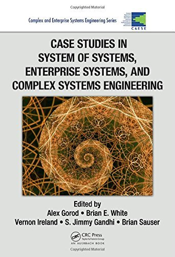 Case Studies in System of Systems, Enterprise Systems, and Complex Systems Engineering (Complex and Enterprise Systems Engineering) by Alex Gorod (Editor), Brian E. White (Editor), Vernon Ireland (Editor), (4-Feb-2015) Hardcover