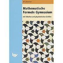 Mathematische Formeln Gymnasium Baden-Württemberg: Mit Tabellen und physikalischen Größen