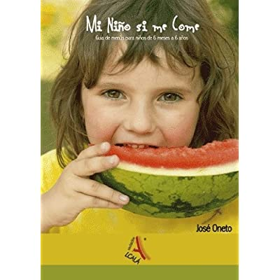 Mi Nino Si Me Come/ My Kid Eats: Guia De Menus Para Ninos De 6 Meses a 6 Anos/ a Menu Guide for Children from Ages 6 Months to 6 Years