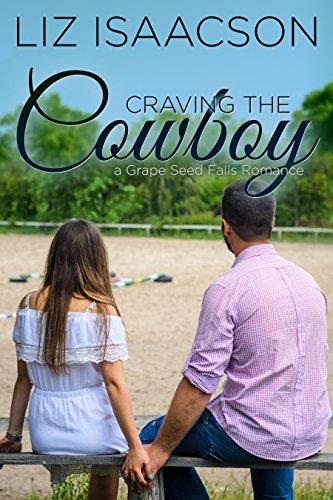 Craving the Cowboy: Christian Contemporary Romance (Grape Seed Falls Romance Book 2)