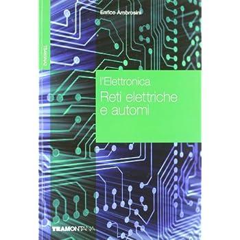 L'elettronica. Reti Elettriche E Automi. Per Gli Ist. Tecnici Industriali