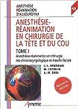 Anesthésie-Réanimation en chirurgie de la tête et du cou, tome 1 - Anesthésie-réanimation en chirurgie oto-rhino-laryngologique et Maxillo-faciale