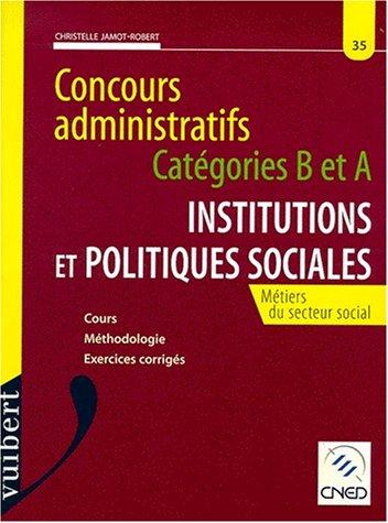 INSTITUTIONS ET POLITIQUES SOCIALES. Concours administratifs catégories B et A,  Métiers du secteur social, Cours, Méthodologies, Exercices corrigés