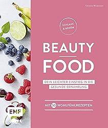 Schlank und schön - Beauty-Food: Dein leichter Einstieg in die gesunde Ernährung - Mit 50 Wohlfühlrezepten