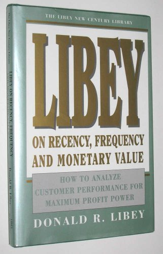 Libey on Recency, Frequency, and Monetary Value (The Libey New Century Library) by Donald R. Libey (1994-07-02) par Donald R. Libey