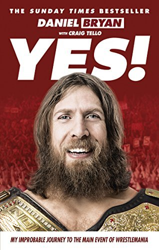 Yes!: My Improbable Journey to the Main Event of Wrestlemania by Daniel Bryan (2016-02-25)