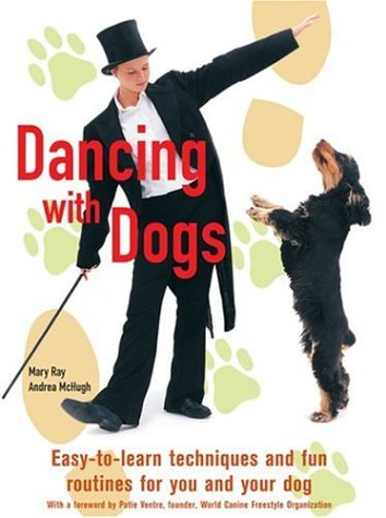 Dancing with Dogs: Easy-To-Learn Techniques and Fun Routines for You and Your Dog por Mary Ray