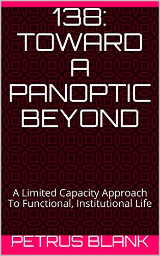138: Toward a Panoptic Beyond: A Limited Capacity Approach To Functional, Institutional Life (BlankMediation) (English Edition)