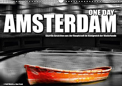 One Day Amsterdam (Wandkalender 2018 DIN A3 quer): Skurrile Ansichten aus der Hauptstadt im Königreich der Niederlande (Monatskalender, 14 Seiten ) ... Uwe Frank, Ralf und Fotodesign, Black&White