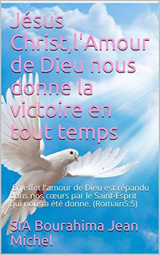 Jésus Christ,l'Amour de Dieu nous donne la victoire en tout temps par Bourahima Jean Michel