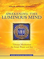 Awakening the Luminous Mind: Tibetan Meditation for Inner Peace and Joy by Tenzin Wangyal Rinpoche (2015-04-13)