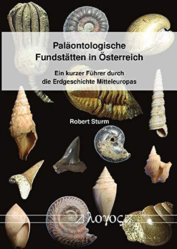 Paläontologische Fundstätten in Österreich. Ein kurzer Führer durch die Erdgeschichte Mitteleuropas