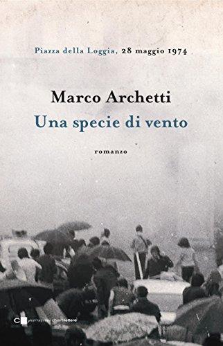 scaricare ebook gratis Una specie di vento: Piazza della Loggia, 28 maggio 1974 PDF Epub