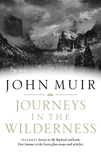 Journeys in the Wilderness: A John Muir Reader: Includes My Boyhood and Youth, First Summer in the Sierra, 1000 Mile Walk, Stickeen and Travels in Alaska