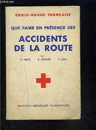 QUE FAIRE EN PRESENCE DES ACCIDENTS DE LA ROUTE / CROIX ROUGE FRANCAISE
