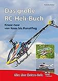 Das große RC-Heli-Buch: Know-how von Koax bis Kunstflug - Alles über Elektro-Helis