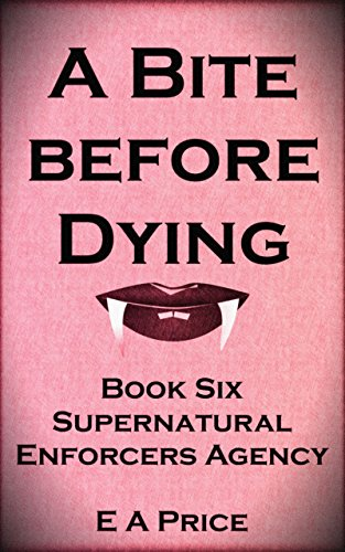 a-bite-before-dying-book-six-supernatural-enforcers-agency
