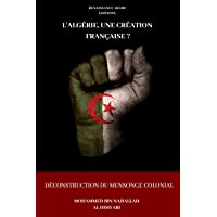 L'Algérie, une création française ? Déconstruction du mensonge colonial