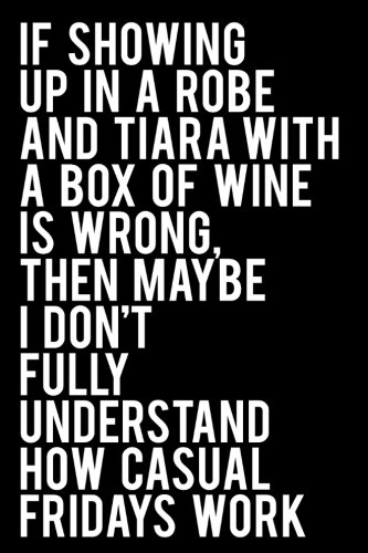 obe and a Tiara With a Box of Wine is Wrong, Then Maybe I Don't Fully Understand How Casual Fridays Work: 110-Page 6x9 Journal With Blank Lines - Black ()
