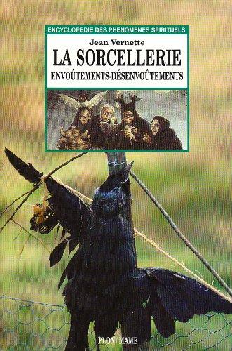 La sorcellerie : Envoûtements, désenvoûtements