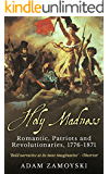 Holy Madness: Romantics, Patriots and Revolutionaries, 1776-1871