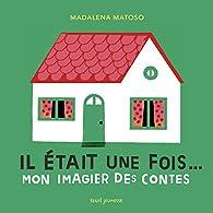 Il était une fois... Mon imagier des contes par Madalena Matoso
