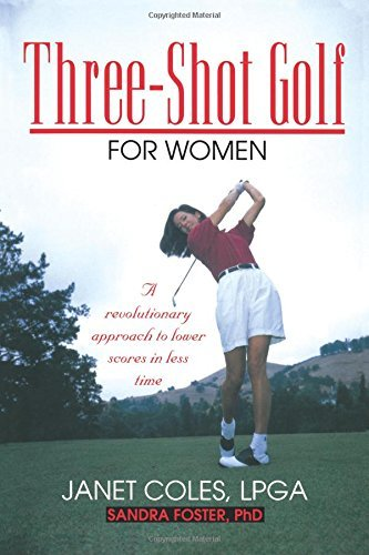Three-Shot Golf for Women: A Revolutionary Approach to Lower Scores in Less Time by Janet Coles (1999-04-07) par Janet Coles;Sandra Foster