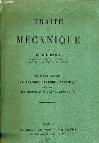 TRAITE DE MECANIQUE - DEUXIEME PARTIE : CINEMATIQUE STATIQUE DYNAMIQUE A L'USAGE DES CLASSES DE MATHEMATIQUES A ET B.