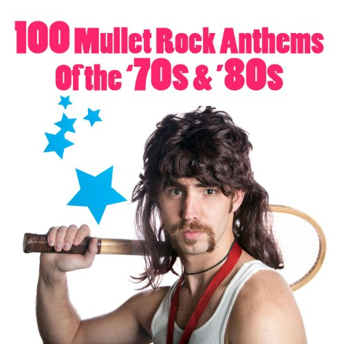 100 Mullet Rock Anthems Of The...