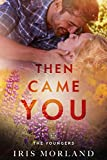 Then Came You (Love Everlasting) (The Youngers Book 1) by Iris Morland