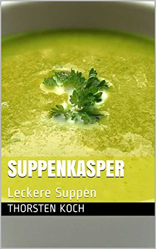 Suppenkasper: Leckere Suppen
