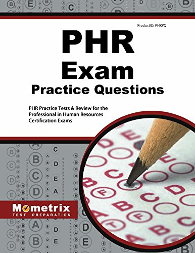 PHR Exam Practice Questions: PHR Practice Tests & Review for the Professional in Human Resources Certification Exams - Certification Practice Test Phr