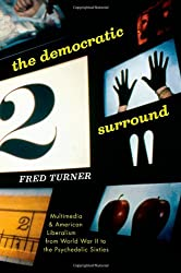 Democratic Surround: Multimedia and American Liberalism from World War II to the Psychedelic Sixties