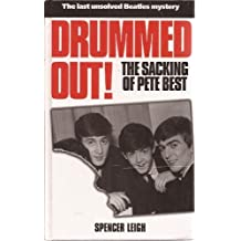 Drummed Out: The Sacking of Pete Best by Leigh, Spencer (1998) Hardcover