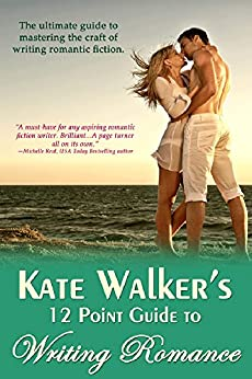 Kate Walkers 12 Point Guide to Writing Romance: An Emerald Guide by [Walker, Kate]