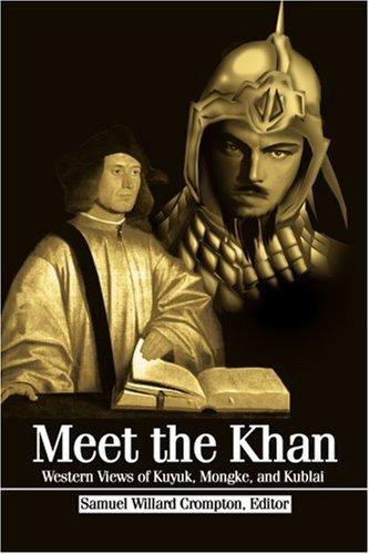 Meet the Khan: Western Views of Kuyuk, Mongke, and Kublai