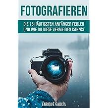 Fotografieren: Fotografie für Anfänger: Die 15 häufigsten Fehler und wie Du diese vermeidest