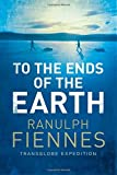 To the Ends of the Earth by Sir Ranulph Fiennes (2014-09-11)